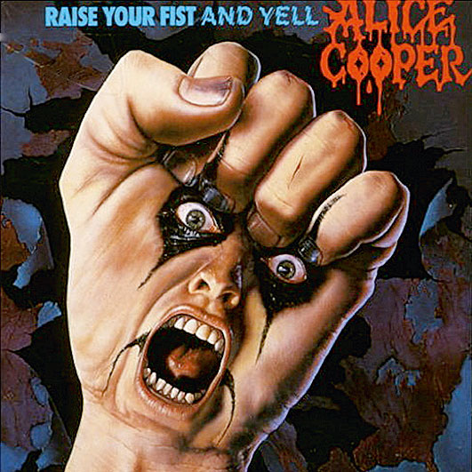 08 E o prêmio de capa mais estupidamente literal vai para Alice Cooper com Raise Your Fist and Yell (Erga seu punho e grite)