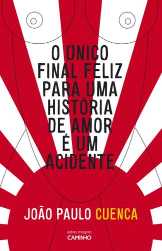 O único final feliz para uma história de amor é um acidente - João Paulo Cuenca