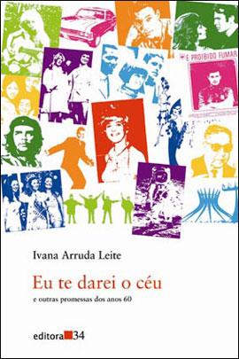 Eu te darei o céu e outras promessas dos anos 60 - Ivana Arruda Leite