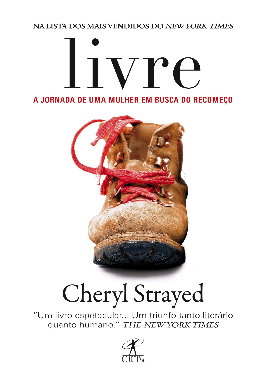 Livre – A Jornada de uma mulher em busca do recomeço, de Cheryl Strayed - Três anos depois de perder a mãe para o câncer, ter seu casamento destruído e a vida arruinada, a autora, em uma tentativa de sobrevivência, parte para uma trilha solitária pela Pacif Crest Trail. Com uma escrita corajosa e por vezes cômica, Cheryl descreve todos os detalhes da caminhada que a ajudou não só a se reencontrar, mas também a perdoar-se