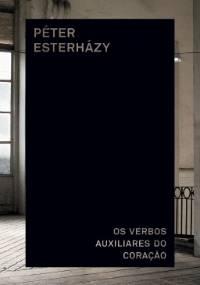 Os verbos auxiliares do coração - Péter Esterházy