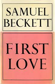 """""""Primeiro Amor"""", Samuel Beckett - """"É um dos livros mais lindos que eu já li na minha vida, mas o interessante é que ele é horrivelmente lindo, ou grotescamente lindo."""""""