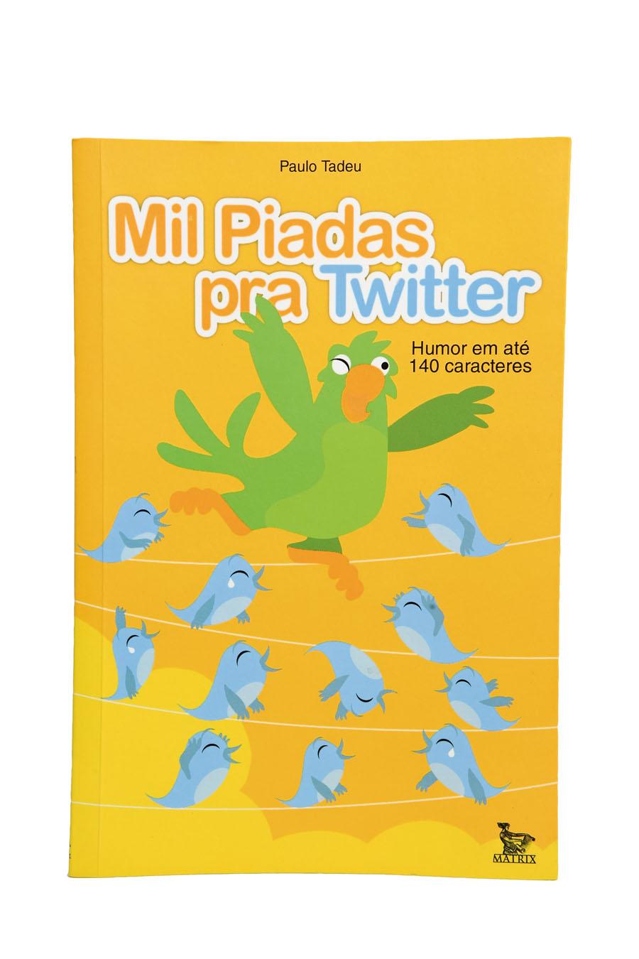 Mil Piadas pra Twitter - É do meu namorado, o escritor Paulo Tadeu.