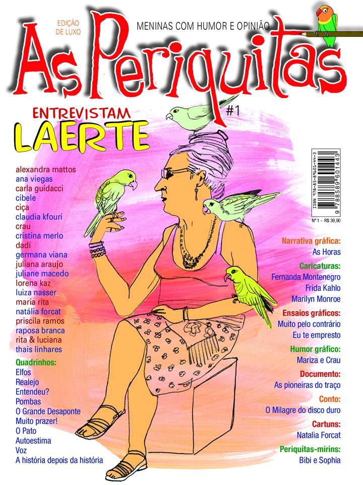 Periquitas - Revista de quadrinhos de humor feita só por mulheres. A cartunista Crau da Ilha, que trabalhou na revista O Bicho, nos anos 1970, é a organizadora do projeto. A primeira edição foi lançada em 2014 e pode ser encontrada para venda online.