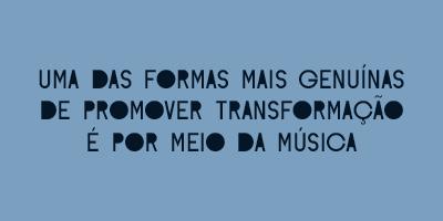 A transformação começa com música
