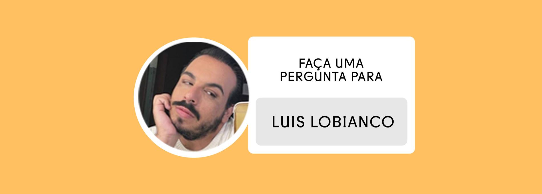 Faça uma pergunta para: Luis Lobianco