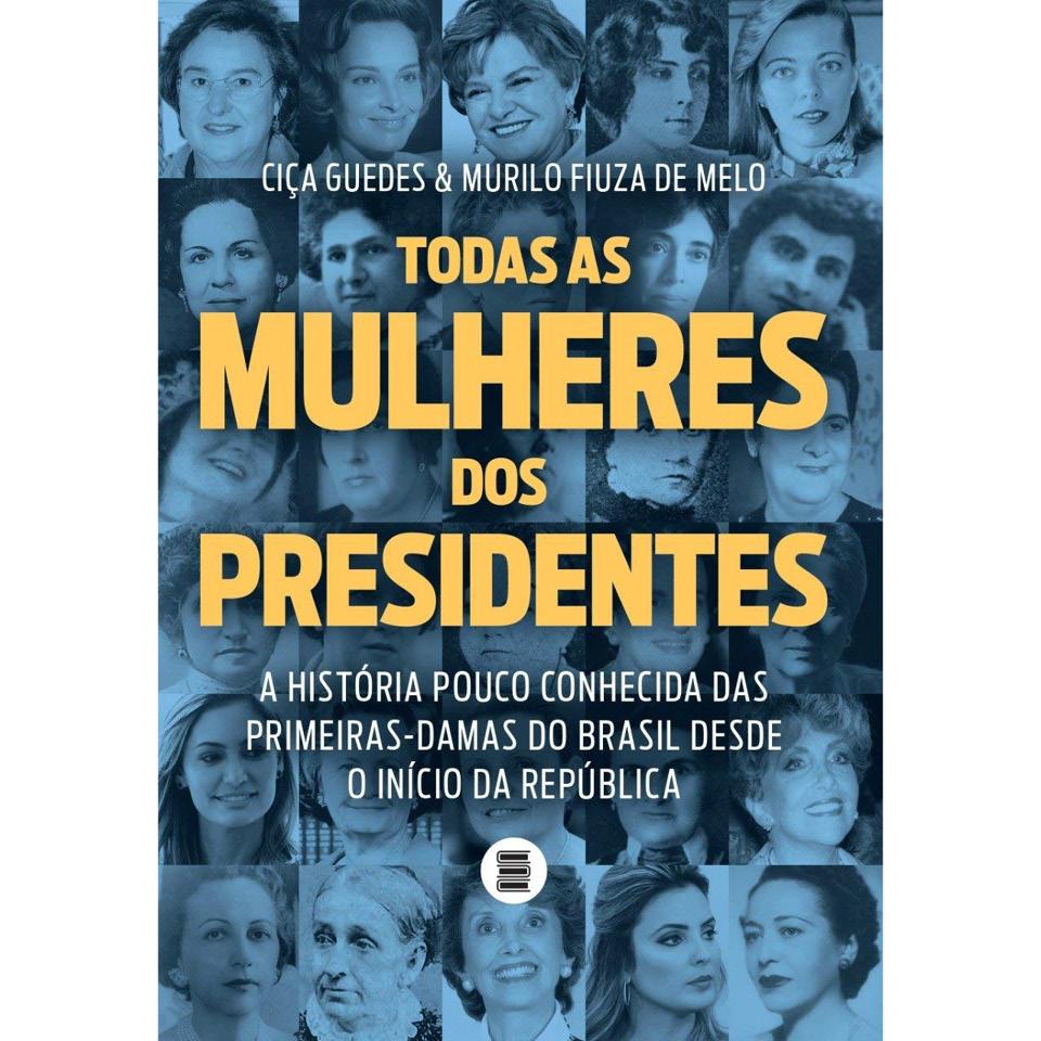 No livro Todas As Mulheres dos Presidentes, a jornalista Ciça Guedes e o historiador Murilo Fiuza traçam o perfil das primeiras 34 brasileiras a ocupar o posto de primeira-dama